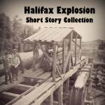 Halifax Explosion Short Story Collection